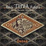 Ondar Back Tuva Future: The Adventure Begins