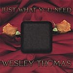 Wesley Thomas Just What You Need