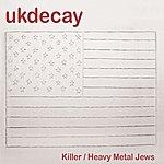 UK Decay Killer / Heavy Metal Jews