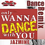 Jazmine Only Wanna Dance With You