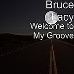 Bruce Lacy Welcome To My Groove