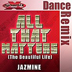 Jazmine All That Matters (The Beautiful Life)
