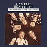 Rare Earth Greatest Hits And Rare Classics
