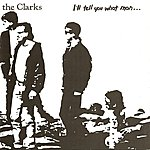 The Clarks I'll Tell You What Man...