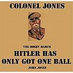 John Jones Hitler Has Only Got One Ball