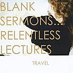 Travel Blank Sermons... Relentless Lectures