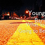 Young Bari What Its Going To Be