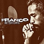 Franco Better Days