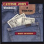 Catfish John Tisdell Dirty Business