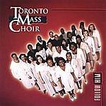 Toronto Mass Choir Follow Him