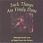 Michael Smith Such Things Are Finely Done