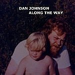 Dan Johnson Along The Way