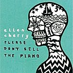 Ellen Cherry Please Don't Sell The Piano