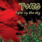Twig Light Up The Sky