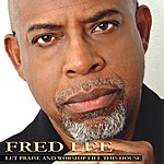 Fred Lee Let Praise And Worship Fill This House