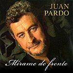 Juan Pardo Mírame De Frente (2012 Remaster)