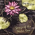 Greg Maroney Songs Of The Water Rose