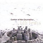 Lilli Lewis Castles Of Her Crystalline