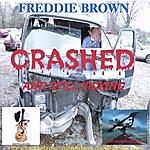 Freddie Brown Crashed And Still Kicking