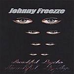 Johnny Freezze Beautiful Psycho