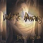 Jason Rylan Walk Away