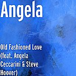 Angela Old Fashioned Love (Feat. Angela Ceccarini & Steve Hoover)