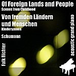 Robert Schumann Of Foreign Lands And People ( Scenes From Childhood ) [Feat. Falk Richter]