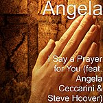 Angela I Say A Prayer For You (Feat. Angela Ceccarini & Steve Hoover)