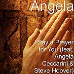 Angela I Say A Prayer For You (Feat. Angela Ceccarini & Steve Hoover)
