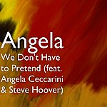 Angela We Don't Have To Pretend (Feat. Angela Ceccarini & Steve Hoover)