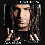 Apache Indian If I Can't Have You