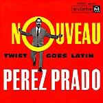 Pérez Prado Twist Goes Latin