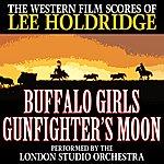Lee Holdridge The Western Film Scores Of Lee Holdridge: Buffalo Girls / Gunfighter's Moon