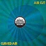 Curved Air Air Cut (Digitally Remastered Version)