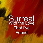 Surreal With The Love That I've Found