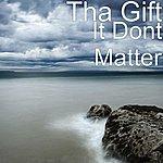 Tha Gift It Dont Matter