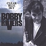 Bobby Rivers Clear Blue Sky