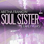Aretha Franklin Soul Sister - The Early Years