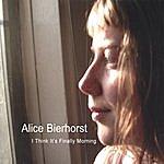 Alice Bierhorst I Think It's Finally Morning