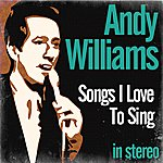 Andy Williams Songs I Love To Sing (Stereo)
