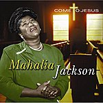 Mahalia Jackson Come To Jesus