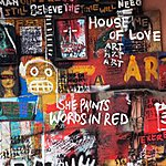 The House Of Love She Paints Words In Red