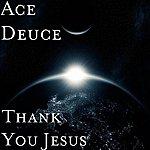 Ace Deuce Thank You Jesus