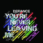 Defiance Your'e Never Leaving Me