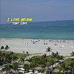 Tony Love I Love Miami