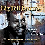 Big Bill Broonzy Can't Be Satisfied