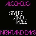 Stylez Alcoholic & Night & Days