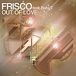 Frisco Out Of Love (Feat. Baby T)