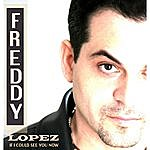 Freddy Lopez If I Could See You Now