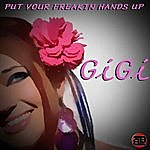 Gigi Put Your Freakin Hands Up